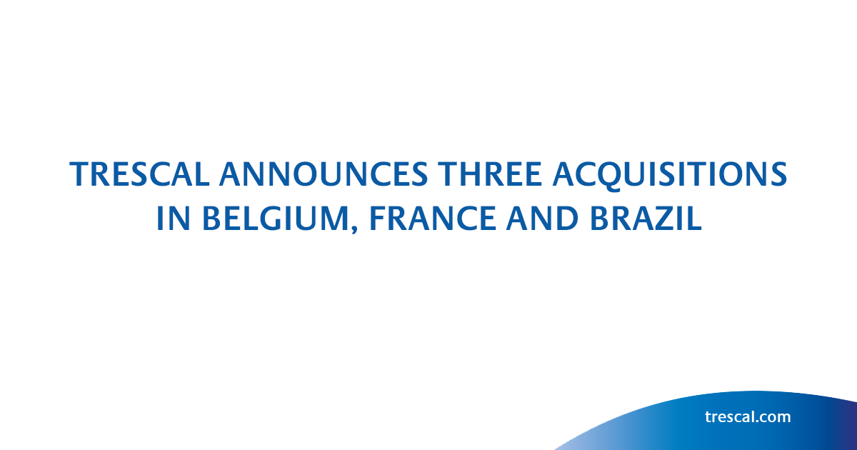 TRESCAL ANNOUNCES THREE ACQUISITIONS IN BELGIUM, FRANCE AND BRAZIL